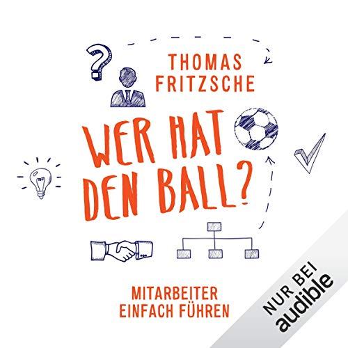 Wer hat den Ball? Mitarbeiter einfach führen                   Autor:                                                                                                                                 Thomas Fritzsche                               Sprecher:                                                                                                                                 Patrick Giese                      Spieldauer: 5 Std. und 12 Min.     745 Bewertungen     Gesamt 4,7