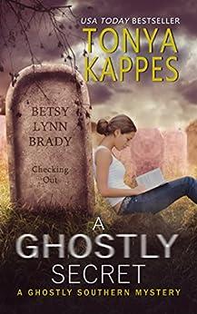 A Ghostly Secret : A Ghostly Southern Mystery (Ghostly Southern Mysteries) by [Tonya Kappes]