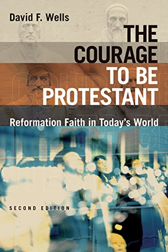 Courage to Be Protestant: Reformation Faith in Today's World, The