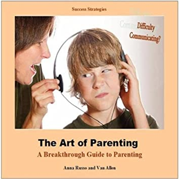 The Art of Parenting: A Breakthrough Guide to Parenting (feat. Anna Russo & Van Allen)