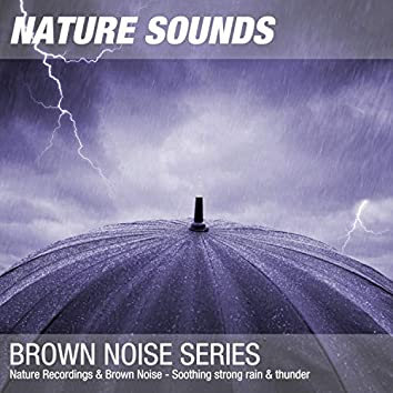 Nature Recordings & Brown Noise - Soothing strong rain & thunder