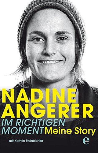 Nadine Angerer - Im richtigen Moment: Meine Story