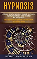Hypnosis: Self Esteem Guide for Using Neuro Linguistic Programming Training, Hypnotherapy, Law of Attraction and Real Hypnotism (Use Manipulation to Hypnotize and Mind Control to Influence Anyone)