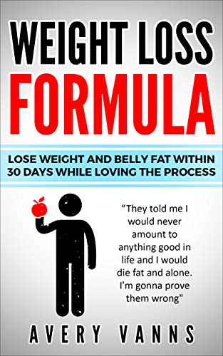 Weight Loss (Weight Loss Formula): Lose Weight And Belly Fat Within 30 Days While Loving The Process