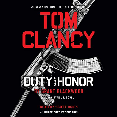 Tom Clancy Duty and Honor     A Jack Ryan Jr. Novel              By:                                                                                                                                 Grant Blackwood                               Narrated by:                                                                                                                                 Scott Brick                      Length: 9 hrs and 13 mins     3,549 ratings     Overall 4.1