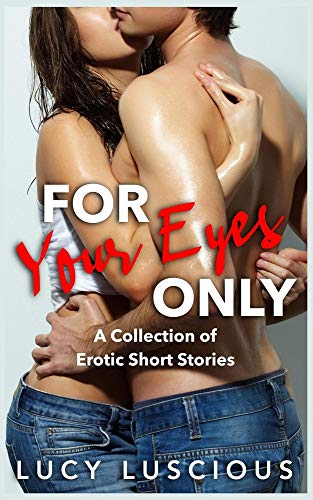 For Your Eyes Only: A collection of erotic short stories