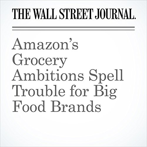 Amazon's Grocery Ambitions Spell Trouble for Big Food Brands copertina