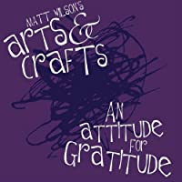 An Attitude For Gratitude by Matt Wilson's Arts And Crafts (2012-02-14)