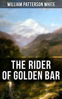 The Rider of Golden Bar by [William Patterson White]