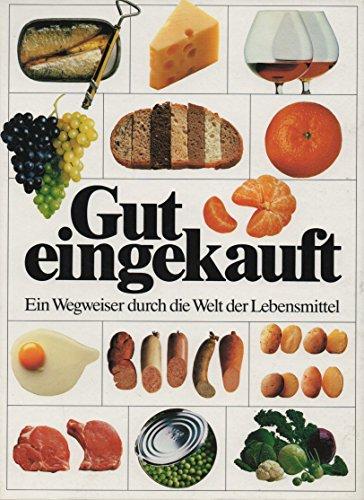 Gut eingekauft - Ein Wegweiser durch die Welt der Lebensmittel