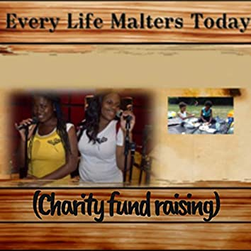 Every Life Matters Today (Charity Fund Rasing)
