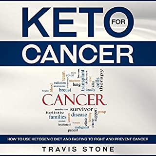 Keto for Cancer     How to Use the Ketogenic Diet and Fasting to Fight and Prevent Cancer              By:                                                                                                                                 Travis Stone                               Narrated by:                                                                                                                                 Shannon Aloise                      Length: 1 hr and 59 mins     7 ratings     Overall 3.9