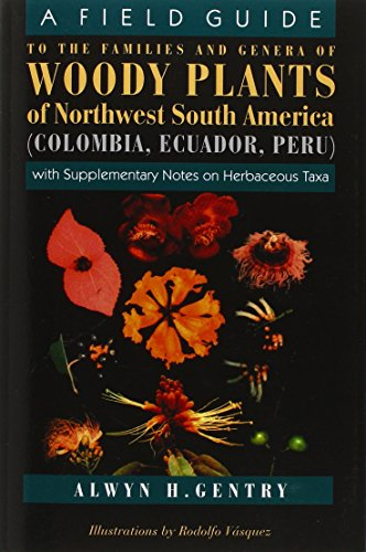 A Field Guide to the Families and Genera of Woody Plants of Northwest South America (Columbia, Ecuador, Peru): With Supplementary Notes on Herbaceous Taxa