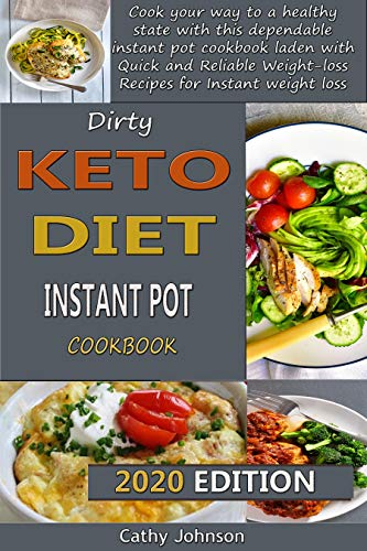Dirty keto Diet Instant Pot cookbook: Cook your way to a healthy state with this dependable instant pot cookbook laden with Quick and Reliable Weight-loss Recipes for Instant weight loss by [Cathy Johnson]