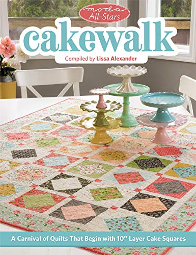 """Moda All-Stars - Cakewalk: A Carnival of Quilts That Begin with 10"""" Layer Cake Squares"""