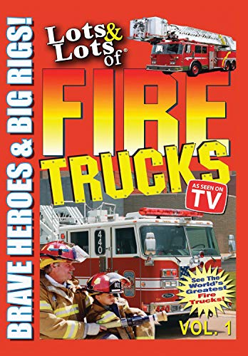 Lots & Lots of Fire Trucks Volume 1 - Brave Heroes and Big Rigs