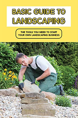 Basic Guide To Landscaping: The Tools You Need To Start Your Own...