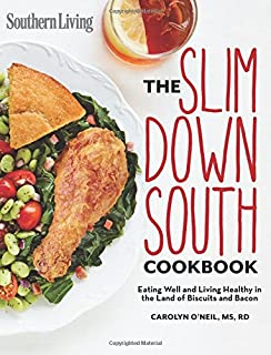 Southern Living Slim Down South Cookbook: Eating well and living healthy in the land of biscuits and bacon