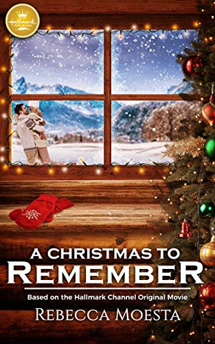 A Christmas to Remember: Based on the Hallmark Channel Original Movie