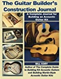 The Guitar Builder's Construction Journal: A Complete Journal for Building An Acoustic Guitar Kit
