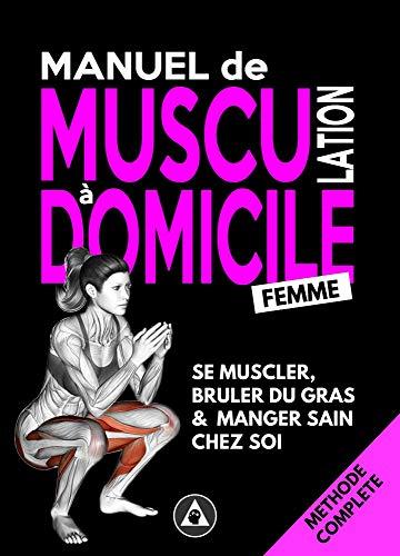Manuel de Musculation à Domicile #Femme: Méthode de Nutrition et d'Entrainement Poids du Corps & Haltère avec Minimum de Matériel (French Edition)