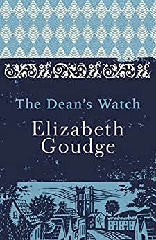 [Elizabeth Goudge]のThe Dean's Watch: The Cathedral Trilogy (English Edition)