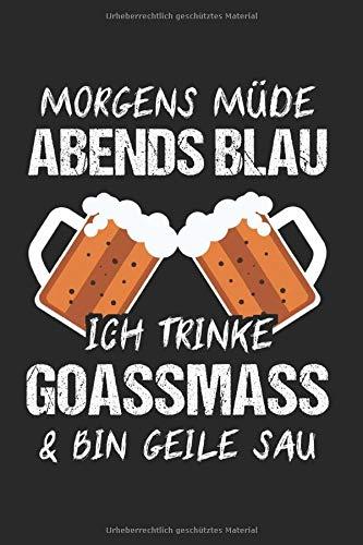 Morgens Müde Abends Blau Ich Trinke Goassmass & Bin Geile Sau: Goaßmaß & Bier Notizbuch 6'x9' Oktoberfest Geschenk für Alkohol & Party