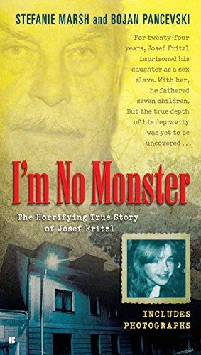 I'm No Monster: The Horrifying True Story of Josef Fritzl