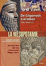 Mésopotamie - De Gilgamesh à Artaban (3000 - 120 av. J.-C.) de Bertrand Lafont