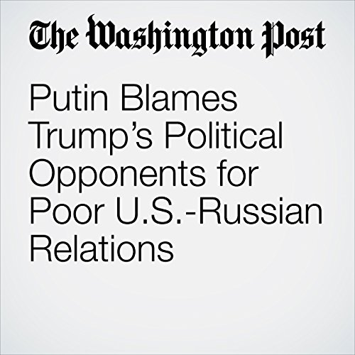 Putin Blames Trump's Political Opponents for Poor U.S.-Russian Relations audiobook cover art