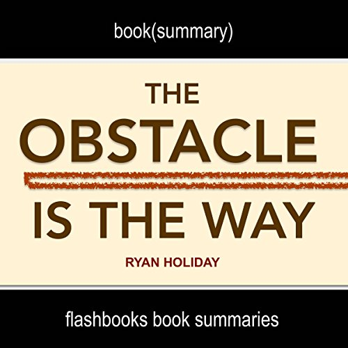 Summary and Analysis: The Obstacle Is the Way by Ryan Holiday audiobook cover art