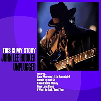 John Lee Hooker Unplugged: This Is My Story