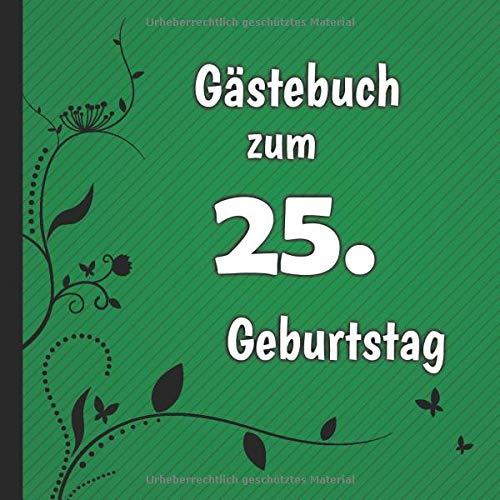 Gästebuch zum 25. Geburtstag: Gästebuch in Grün Schwarz und Weiß für bis zu 50 Gäste   Zum...