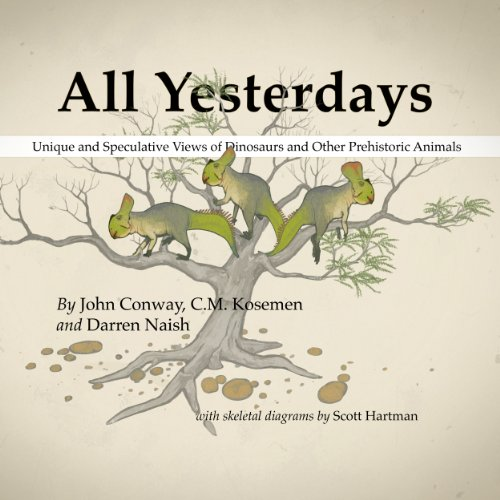 All Yesterdays: Unique and Speculative Views of Dinosaurs and Other Prehistoric Animals