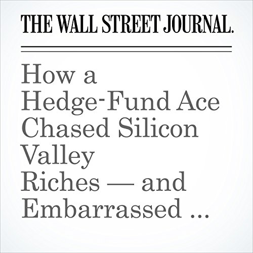 How a Hedge-Fund Ace Chased Silicon Valley Riches — and Embarrassed Himself copertina
