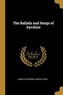 The Ballads and Songs of Ayrshire