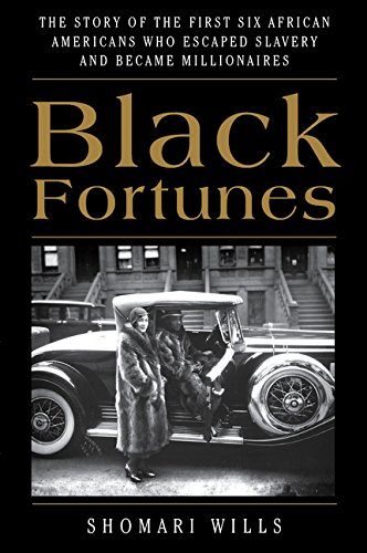 Black Fortunes: The Story of the First Six African Americans Who Escaped Slavery and Became Milliona