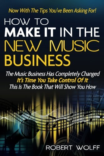 How To Make It In The New Music Business: Now With The Tips You've Been Asking For! -  Wolff, Robert, Paperback