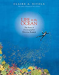 Life in the Ocean: The Story of Oceanographer Sylvia Earle by Claire Nivola
