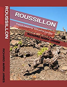 ROUSSILLON: 'French Catalonia' Wild Wine Country by [Richard Mark James]