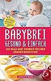 Babybrei: gesund & einfach. Das ideale Baby Kochbuch für einen sicheren Beikoststart: Die besten Beikost Rezepte zum Kochen für Babys & Kleinkinder. Für eine ausgewogene Ernährung inkl....
