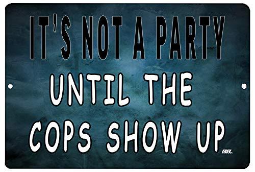 Rogue River Tactical Funny Sarcastic Metal Tin Sign Wall Decor Man Cave Bar It's Not a Party Until The Cops Show Up