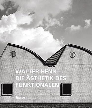 Walter Henn - Die Ästhetik des Funktionalen