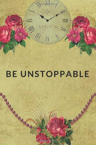 Be Unstoppable: Motivational Notebook, Journal, Diary (110 Pages, Blank, 6 x 9)