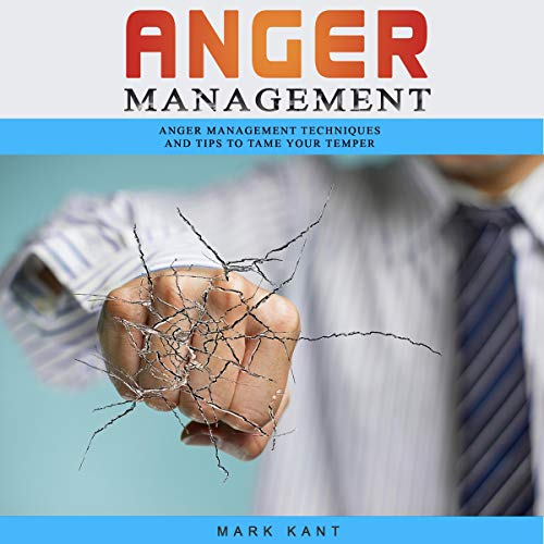 Anger Management: Anger Management Techniques and Tips to Tame Your Temper audiobook cover art