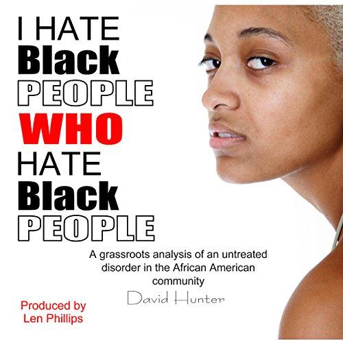 I Hate Black People Who Hate Black People audiobook cover art
