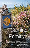 Camino Primitivo: Pilgern auf dem ältesten Jakobsweg (Pilgerzeit - Reiseberichte) (German Edition)