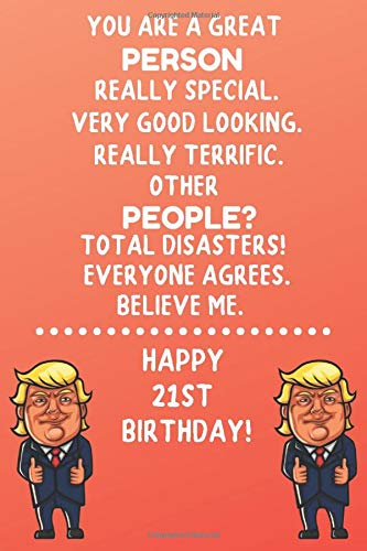 You Are A Great Person Really Special Very Good Looking Happy 21st Birthday: 21 Year Old Birthday Gift Funny Journal / Notebook / Diary / Unique Greeting Card