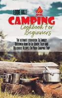 Camping Cookbook For Beginners: The ultimate cookbook To Finally Discover How To Eat Quick, Easy and Delicious Recipes On Your Camping Trip