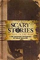 Scary Stories to Tell in the Dark: The Haunted Notebook of Sarah Bellows